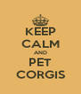 KEEP CALM AND PET CORGIS - Personalised Poster A4 size