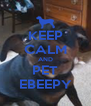 KEEP CALM AND PET EBEEPY - Personalised Poster A4 size