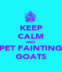 KEEP CALM AND PET FAINTING GOATS - Personalised Poster A4 size