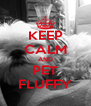 KEEP CALM AND PET FLUFFY - Personalised Poster A4 size
