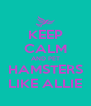 KEEP CALM AND PET HAMSTERS LIKE ALLIE - Personalised Poster A4 size