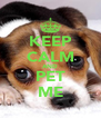 KEEP CALM AND PET ME - Personalised Poster A4 size