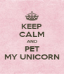 KEEP CALM AND PET MY UNICORN - Personalised Poster A4 size