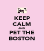 KEEP CALM AND PET THE BOSTON - Personalised Poster A4 size