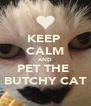 KEEP  CALM AND PET THE  BUTCHY CAT - Personalised Poster A4 size