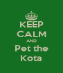 KEEP CALM AND Pet the Kota - Personalised Poster A4 size
