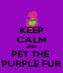 KEEP CALM AND PET THE  PURPLE FUR - Personalised Poster A4 size