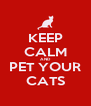 KEEP CALM AND PET YOUR CATS - Personalised Poster A4 size