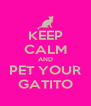 KEEP CALM AND PET YOUR GATITO - Personalised Poster A4 size