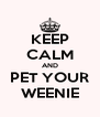 KEEP CALM AND PET YOUR WEENIE - Personalised Poster A4 size