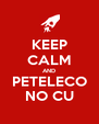 KEEP CALM AND PETELECO NO CU - Personalised Poster A4 size