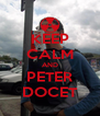 KEEP CALM AND PETER DOCET - Personalised Poster A4 size