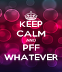 KEEP CALM AND PFF WHATEVER - Personalised Poster A4 size