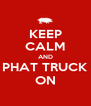 KEEP CALM AND PHAT TRUCK ON - Personalised Poster A4 size