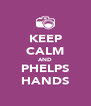 KEEP CALM AND PHELPS HANDS - Personalised Poster A4 size