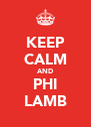 KEEP CALM AND PHI LAMB - Personalised Poster A4 size