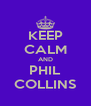 KEEP CALM AND PHIL COLLINS - Personalised Poster A4 size