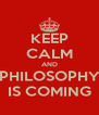 KEEP CALM AND PHILOSOPHY IS COMING - Personalised Poster A4 size