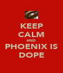 KEEP CALM AND PHOENIX IS DOPE - Personalised Poster A4 size