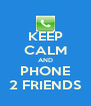 KEEP CALM AND PHONE 2 FRIENDS - Personalised Poster A4 size