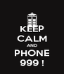 KEEP CALM AND PHONE 999 ! - Personalised Poster A4 size