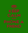 KEEP CALM AND PHONE A FREND - Personalised Poster A4 size