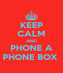 KEEP CALM AND PHONE A PHONE BOX  - Personalised Poster A4 size