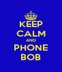 KEEP CALM AND PHONE BOB - Personalised Poster A4 size