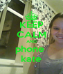 KEEP CALM AND phone  kate - Personalised Poster A4 size
