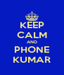KEEP CALM AND PHONE KUMAR - Personalised Poster A4 size