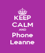 KEEP CALM AND Phone Leanne - Personalised Poster A4 size