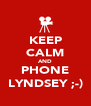 KEEP CALM AND PHONE LYNDSEY ;-) - Personalised Poster A4 size