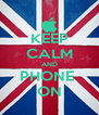 KEEP CALM AND PHONE  ON - Personalised Poster A4 size
