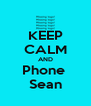 KEEP CALM AND Phone  Sean - Personalised Poster A4 size