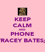 KEEP CALM AND PHONE TRACEY BATES;) - Personalised Poster A4 size