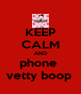 KEEP CALM AND phone  vetty boop  - Personalised Poster A4 size