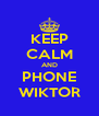 KEEP CALM AND PHONE WIKTOR - Personalised Poster A4 size