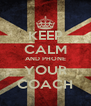 KEEP CALM AND PHONE YOUR COACH - Personalised Poster A4 size