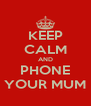 KEEP CALM AND PHONE YOUR MUM - Personalised Poster A4 size