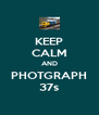 KEEP CALM AND PHOTGRAPH 37s - Personalised Poster A4 size