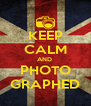 KEEP CALM AND  PHOTO GRAPHED - Personalised Poster A4 size