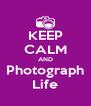 KEEP CALM AND Photograph Life - Personalised Poster A4 size
