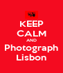 KEEP CALM AND Photograph Lisbon - Personalised Poster A4 size
