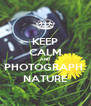 KEEP CALM AND PHOTOGRAPH  NATURE - Personalised Poster A4 size