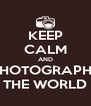 KEEP CALM AND  PHOTOGRAPHS  THE WORLD - Personalised Poster A4 size