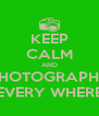 KEEP CALM AND PHOTOGRAPHY EVERY WHERE - Personalised Poster A4 size