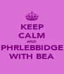 KEEP CALM AND PHRLEBBIDGE WITH BEA - Personalised Poster A4 size
