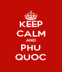 KEEP CALM AND PHU QUOC - Personalised Poster A4 size