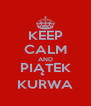 KEEP CALM AND PIĄTEK KURWA - Personalised Poster A4 size