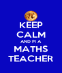 KEEP CALM AND PI A MATHS TEACHER - Personalised Poster A4 size
